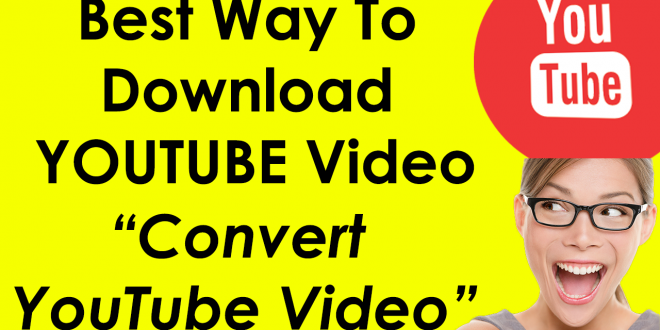 How to Download YouTube Video – Convert YouTube Video to mp3 Online Free